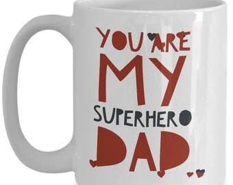 You are My Superhero DAD!!! Let him know how much you care with every sip of coffee! 15 oz White Ceramic Mug!