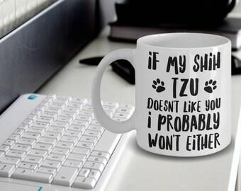 Shih Tzu Mug - Shih Tzu Gifts - Shih Tzu Mom - Shih Tzu Dog - If My Shih Tzu Doesn't Like You I Probably Won't Either