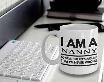 Nanny Mug - Fun Nanny Mug - Nanny Gifts - Nanny Coffee Mug - I'm a Nanny To Save Time Let's Assume That I'm Never Wrong