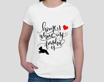 French Bulldog T-Shirt - Home is Where My Frenchie Is - French Bulldog Quotes - Frenchie T-Shirt - Frenchie Clothing - French Bulldog Tee
