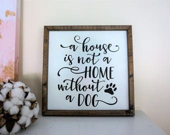 A House Is Not A Home Without A Dog / Dog Lover Sign / Pet Home Decor / Dog Sign / Pet Lover Sign / Fur Baby Gift / Dog Mama Sign / Dog Love