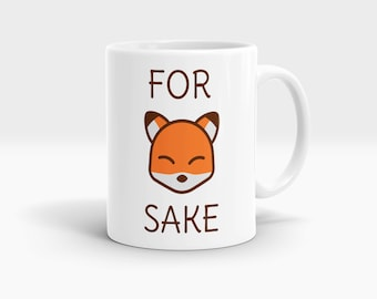 For Fox Sake Mug, Coffee Mug Rude Funny Inspirational Love Quote Coffee Cup D851