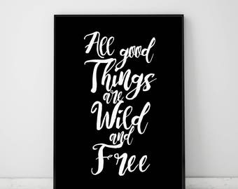 All good thing are wild and free, Wild and Free Print, Inspirational Print, Modern Motivational Wall Art, Black Typography, Modern Poster