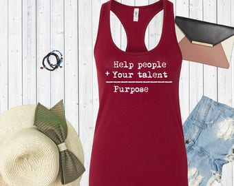 Help People + Your Talent= Purpose Tank Top. Custom Tanks. Funny Shirts. Purpose shirt.