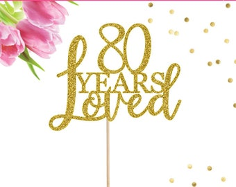 80 Years Loved Cake Topper, 80th Birthday Cake Topper, 80th Birthday Decorations, 80 Cake Topper, Eighty Cake Topper, Happy 80th Birthday