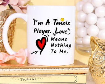 I'm A Tennis Player Love Means Nothing To Me - Funny Coffee Mugs - Tennis Players - Gifts For Him -  Funny Tennis Mug - Tennis Gifts