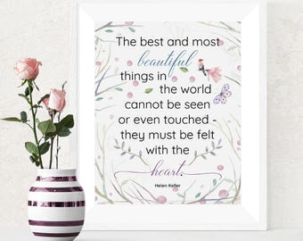 """Helen Keller Inspirational Quote - """"The best and most beautiful things in the word cannot be seen or even touched..."""" - Printable Art."""