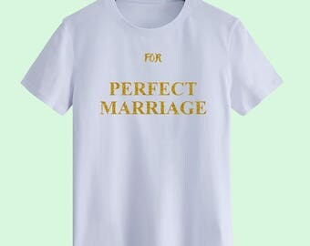 For Happy Marriage T shirts,Gift for her t shirt,Gift for Him T shirts,Unisex T shirt,T-shirts for women,Mens T shirt,Customize Gift T Shirt