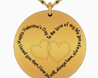 Valentines necklace,Happy Valentines Day, to the love of my life, loved you then, love you still, always have, always will. Laser engraved