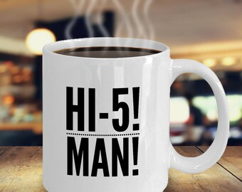 "Fun Gift Idea - ""HI-5! MAN!"" 11 oz Ceramic Coffee Mug or Tea Cup - Great Gag Gift!"