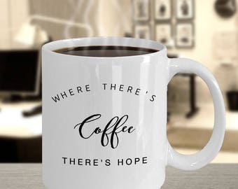"""Funny Gift for Coffee Drinker/ Lover - """"Where There's Coffee There's Hope"""" 11 oz White Ceramic Coffee Mug/Cup - For Anyone Who Loves Coffee"""