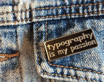"""Hard Enamel Pin: """"typography is my passion"""""""
