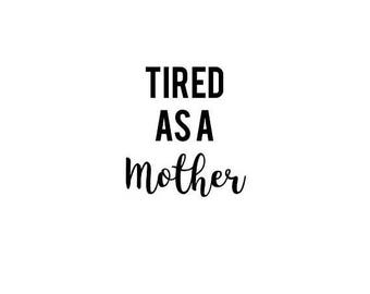 ON SALE Tired As A Mother Svg File For Personal and Commerical Use