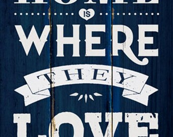 Home Is Where They Love You 12x24 PRINT