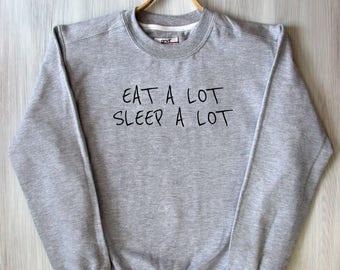 Eat A Lot Sleep A Lot Top Food Lover Eating Happiness Humorous Lifestyle Slogan Tumblr Sweatshirt