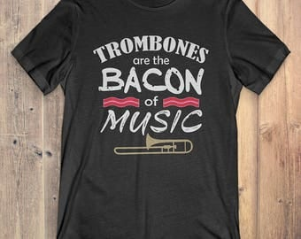 Trombone Gift T-shirt: Trombones are the bacon of music