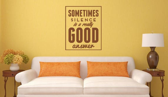 Sometimes Silence is a really good answer, Many colors, Motivational Vinyl Decal collection for wall decor