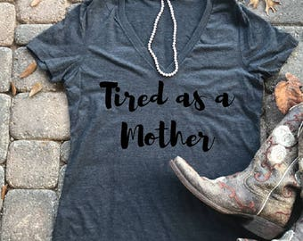 Tired as a mother, tired mom life, tired mom shirt, Woman's shirt, Mom t-shirts, mom shirts, tired mom t-shirts, gifts for mom,