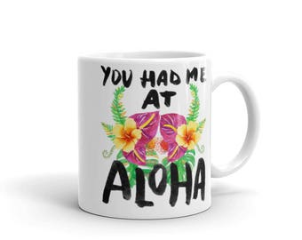 You Had Me At Aloha - Tropical Hawaiian Vacation Floral Coffee Mug