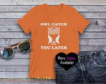 Funny Owl T Shirt, Owl Catch You Later, Funny Owl Shirt, Funny Owl Tee, Owl Shirts, Owl Shirt, Owl T-shirt, Owl Gift Ideas, Owl Gifts
