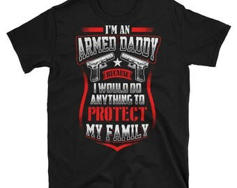 Armed Daddy | Gun Gifts | Gun Tshirt | Gun T shirt | Gun Shirt | Gun Lover | Gun Lover Gifts | Funny Gun Shirt | Funny Gun Tshirt | Love Gun