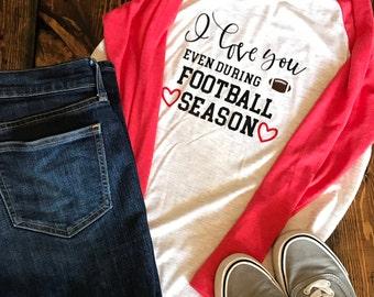 I Love You Even During Football Season Shirt, Football season shirt, Shirts for her, Gifts for her