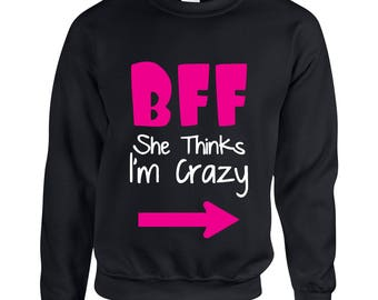 BFF She Thinks I'm Crazy Friendship Clothing Right Side  Adult Unisex Sweatshirt Printed Crew Neck Sweater for Women and Men