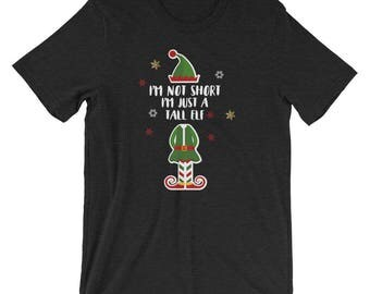 Christmas T Shirt - I'm Not Short I'm Just A Tall Elf - Funny Christmas T-Shirt - Christmas Gift - Christmas Shirt - Elf Unisex Shirt