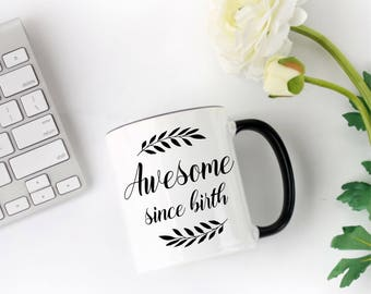 Funny Coffee Mug, Awesome Since Birth, Coffee Mug Gift, Sarcastic Mug, Tea Lovers Gifts, Birthday Present, Coffee Gifts, Coffee Lovers Gifts