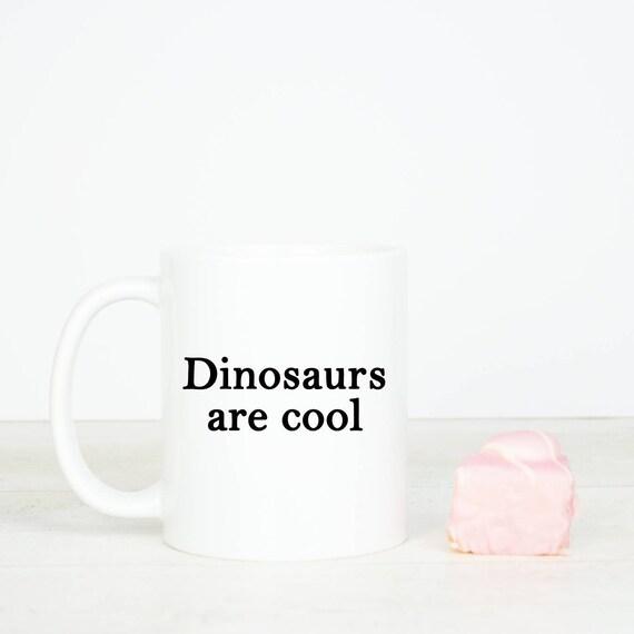 Dinosaurs are cool mug, dinosaur gift mug, quirky and unique dinosaur mug,