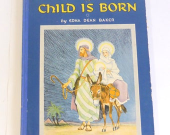 A Child Is Born by Edna Dean Baker 1932 Children's Illustrated  Religious Christmas Book Christmas Readings Stories Traditional Christmas