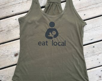 Eat Local Tank Top / Breastfeeding Tank Top / Eat Local Shirt / Breastfeeding Shirt / Nursing Shirt / Crunchy Mom / Gift For Mom / New Mom