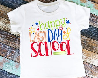 Happy Last Day of School Shirt or Bodysuit - Great for the end of the school year!