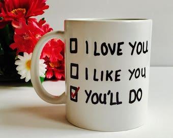 I Love You I Like You You'll Do Mug, Love You Coffee Mug, Valentines Coffee Mug, Valentines Day Gift, Valentines Mug Girlfriend Boyfriend