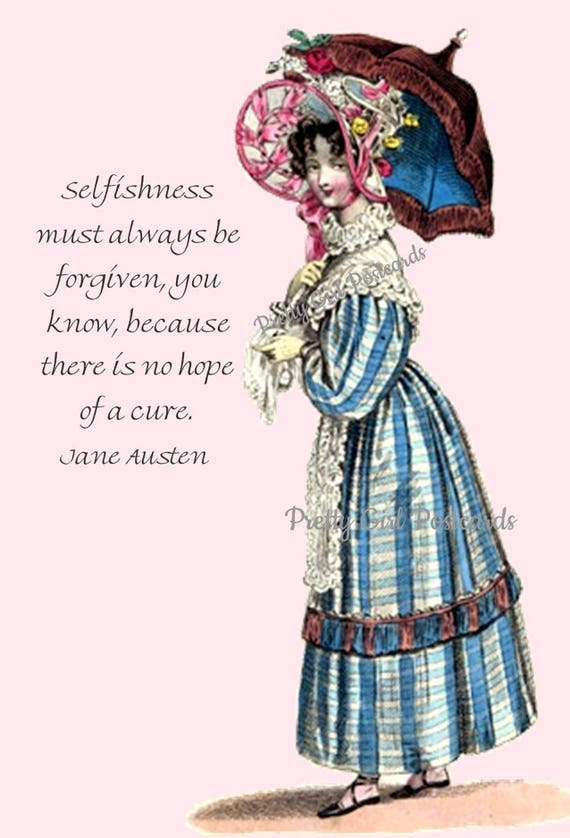 Jane Austen Quotes ~ Selfishness Must Always Be Forgiven, You Know, Because There Is No Hope Of A Cure. ~ Postcard ~ Mansfield Park ~ Fanny