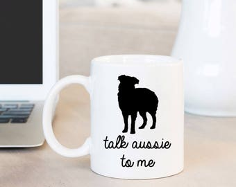 Custom Australian Shepherd Mug | Aussie Dog Gift | Aussie Dog Mom Gift | Aussie Dog Dad Gift | Talk Aussie | Funny Dog Mug | Cute Dog Mug