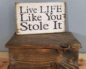Live Life Like You Stole It -  rustic wooden hand painted pet sign.