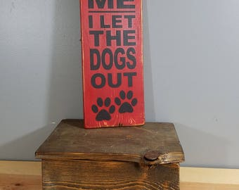 DOG Sign -It Was Me, I Let The Dogs Out - Rustic, hand painted, distressed, wooden sign.