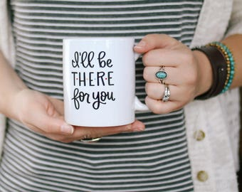 "11 oz. ""I'll be there for you"" - FRIENDS TV Show, ceramic white mug"