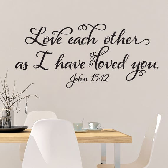 Love Each Other Bible: John 15:12 Love Each Other As I Have Loved You Bible Verse