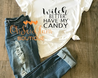 Witch Better have my Candy - Womens T-shirt - Ladies Shirt - Halloween Shirt - Boy Mom - Girl Mom  - Mamma Bear - T-shirt - Monogram Shirt