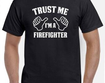Firefighter Shirt-Trust Me I'm A Firefighter Gift for Him or Her Men Womens T Shirt