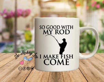 So good with  my rod, I make fish come, fishing mug, mugs for men, dad gift, fisherman gift