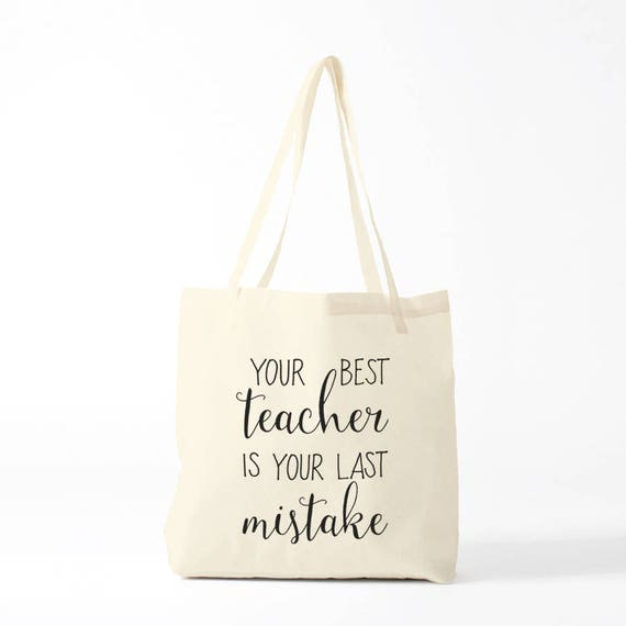 Canvas bag, Your best Teacher is Your Last Mistake, inspirational quote, Spiritual bag, tote bag quote, groceries bag, cotton bag.