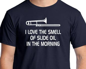 """Trombone Player's """"I Love The Smell Of Slide Oil In The Morning"""" T-shirt. Brass musician's tee is direct screen printed with white ink."""