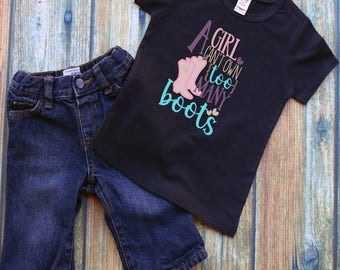 A Girl Can't Have too Many Boots- Custom- Girl Shirt- Country