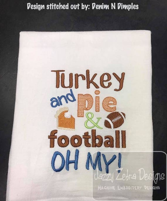 Turkey and pie & football OH MY! saying embroidery design - Turkey embroidery design - Thanksgiving embroidery design - football embroidery