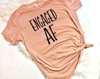 Engaged AF, Girlfriend Fiance Shirt, Future Mrs, I Said Yes, Engagement Shirt, Engagement Gift, Fiance Shirt, Future Mrs