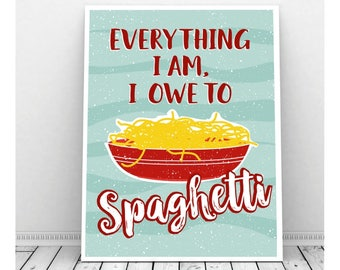 Everything I am, I Owe to Spaghetti, Food Pun, Funny Instant Download, Pasta Art, Funny Pun, Funny Kitchen Art, Kitchen Print, Italian Food