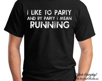 Running Shirt, I Like To Party And By Party I Mean, T-Shirt, Funny T-shirt, T-Shirt, Gift For Him, Funny Runners Shirt